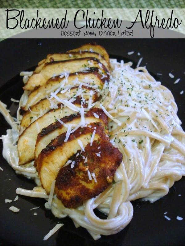 Blackened Chicken Alfredo from Dessert Now, Dinner Later!