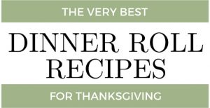 The Very Best Dinner Roll Recipes for Thanksgiving