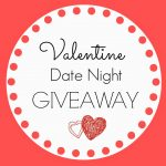 Valentine Date Night GIVEAWAY!