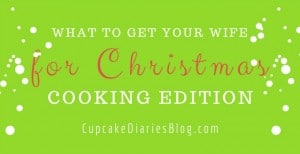 What to Get Your Wife for Christmas – Cooking Edition