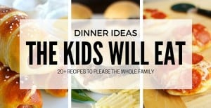 20+ Dinner Ideas Even the Kids Will Love