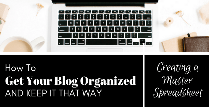 How to Get Your Blog Organized and Keep It That Way - Creating a Master Spreadsheet