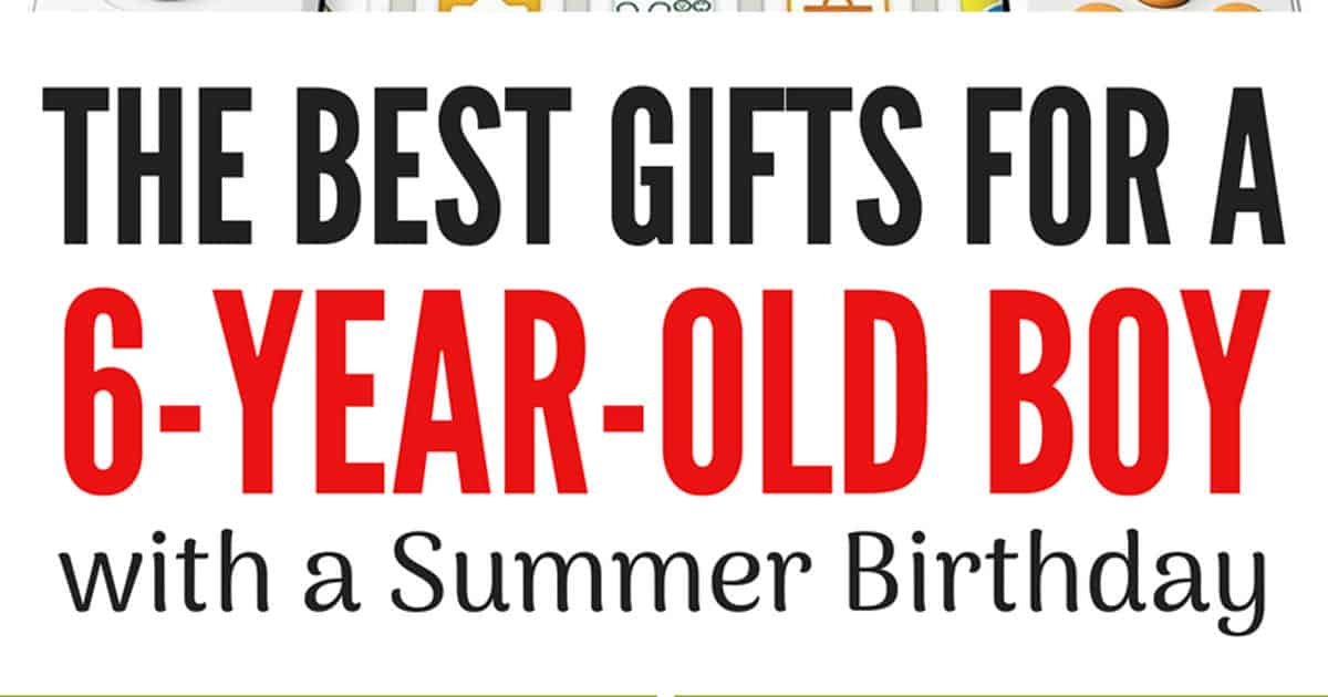 The Best Gifts For A Six Year Old Boy With A Summer Birthday