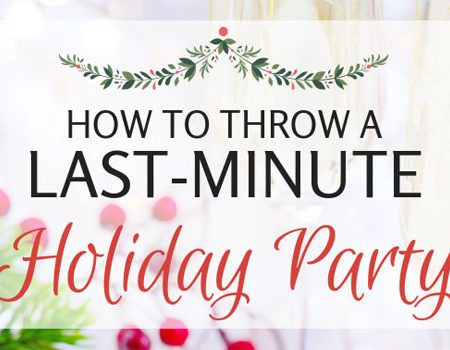 How to Throw a Last-Minute Holiday Party