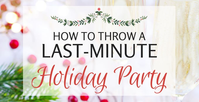 Throw a holiday party at last-minute without the stress!