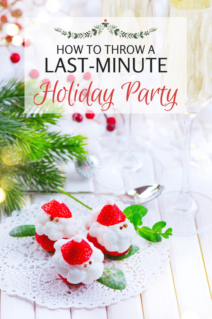 Easily throw a last-minute holiday party without the stress!